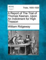 A Report of the Trial of Thomas Keenan, Upon an Indictment for High Treason