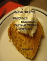 Heavenly Cake Recipes, Pumpkin Cakes, Rhubarb Cakes, Sauces and Toppings, Sponge Cakes: 26 Different titles, Finishing Desserts, Every title has space