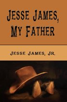 Jesse James, My Father (Illustrated Edition)