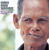 Khmer Rouge Survivors-They Will Kill You If You Cr