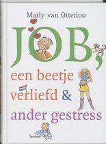 Job, Een Beetje Verliefd & Ander Gestress