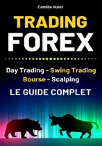 Trading Forex : Day Trading, Swing Trading, Bourse, Scalping - Le guide complet