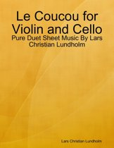 Le Coucou for Violin and Cello - Pure Duet Sheet Music By Lars Christian Lundholm