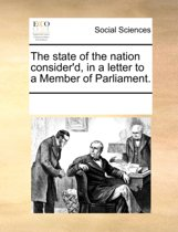 The State of the Nation Consider'd, in a Letter to a Member of Parliament.