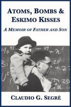 Atoms, Bombs and Eskimo Kisses: A Memoir of Father and Son