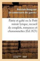 Patrie Et Ga t Ou Le Petit Miroir Lyrique, Recueil de Couplets, Romances Et Chansonnettes