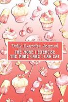 Daily Exercise Journal: 90 Days Fitness Log Notebook Diary To Write In For Women - The More I Exercise The More Cake I Can Eat
