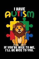 I Have Autism If You're Nice to Me I'll Be Nice to You