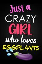 Just A Crazy Girl Who Loves Eggplants: Funny But Rude Novelty Gift Notebook Blank Lined Journal for Someone Who Loves Eggplant
