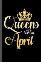Queens are born in April: Birthday Celebration Girl Party Gift Queens Are Born In April Birth Anniversary (6''x9'') Dot Grid notebook Journal to w