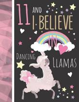 11 And I Believe In Dancing Llamas: Llama Gift For Girls Age 11 Years Old - Art Sketchbook Sketchpad Activity Book For Kids To Draw And Sketch In