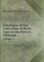 Catalogue of the Collection of Birds' Eggs in the British Museum Volume 2