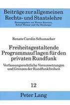Freiheitsgestaltende Programmauflagen Fuer Den Privaten Rundfunk