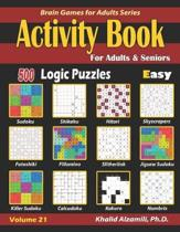 Activity Book for Adults & Seniors: 500 Easy Logic Puzzles (Sudoku - Fillomino - Kakuro - Futoshiki - Hitori - Slitherlink - Killer Sudoku - Calcudoku