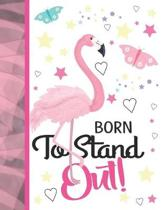 Born To Stand Out: Flamingo Journal For To Do Lists And To Write In - Cute Pink Flamingo Gift For Girls - Blank Lined Writing Diary For K