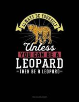 Always Be Yourself Unless You Can Be a Leopard Then Be a Leopard