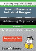 How to Become a Industrial Designer