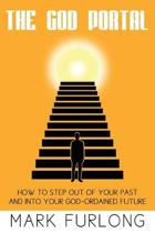 The God Portal: 5 Paths Out of Your Past and Into Your God-Ordained Future