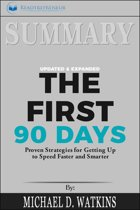 Summary of The First 90 Days, Updated and Expanded: Proven Strategies for Getting Up to Speed Faster and Smarter by Michael Watkins
