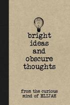 Bright Ideas and Obscure Thoughts from the Curious Mind of Elijah