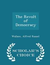 The Revolt of Democracy - Scholar's Choice Edition