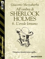 All'ombra di Sherlock Holmes - 6. L'erede lontano