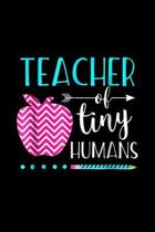 Teacher of Tiny Humans: Teacher of Tiny Humans Teacher Appreciation Day Gift Journal/Notebook Blank Lined Ruled 6''x9'' 120 Pages