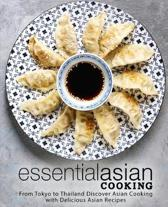 Essential Asian Cooking: From Tokyo to Thailand Discover Asian Cooking with Delicious Asian Recipes (2nd Edition)