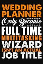 Wedding Planner Only Because Full Time Multitasking Wizard Isnt An Actual Job Title