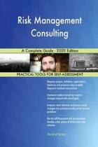 Risk Management Consulting a Complete Guide - 2020 Edition
