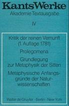 Kritik der reinen Vernunft (1. Aufl. 1781). Prolegomena. Grundlegung zur Metaphysik der Sitten. Metaphysische Anfangsgrunde der Naturwissenschaften