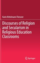 Discourses of Religion and Secularism in Religious Education Classrooms