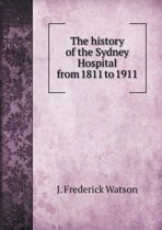The History of the Sydney Hospital from 1811 to 1911