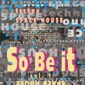 Techno - Space - House So Be It