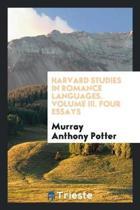 Harvard Studies in Romance Languages. Volume III. Four Essays