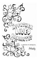 My Father Lived Radiantly