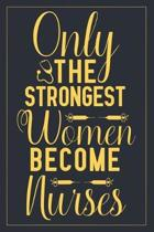Only the strongest women become nurses