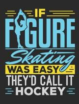 If Figure Skating Was Easy They'd Call It Hockey