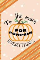 Tis The Season For Pumpkin Everything: All Purpose 6x9 Blank Lined Notebook Journal Way Better Than A Card Trendy Unique Gift Orange Gold Pumpking