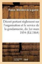 D cret Portant R glement Sur l'Organisation Et Le Service de la Gendarmerie, Du 1er Mars 1854
