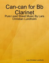 Can-can for Bb Clarinet - Pure Lead Sheet Music By Lars Christian Lundholm