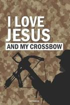 I LOVE JESUS and My Crossbow Notebook: a 6x9 college ruled lined gift journal for Christian Hunters and Preppers