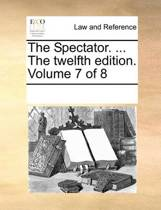 The Spectator. ... the Twelfth Edition. Volume 7 of 8