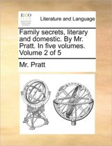 Family Secrets, Literary and Domestic. by Mr. Pratt. in Five Volumes. Volume 2 of 5