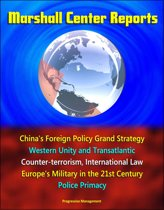 Marshall Center Reports: China's Foreign Policy Grand Strategy, Western Unity and Transatlantic, Counter-terrorism, International Law, Europe's Military in the 21st Century, Police Primacy