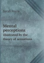Mental Perceptions Illustrated by the Theory of Sensations