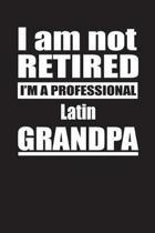 I Am Not Retired I'm A Professional Latin Grandpa