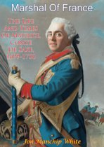 Marshal Of France; The Life And Times Of Maurice, Comte De Saxe, 1699-1750