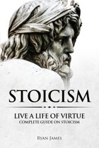 Stoicism : Live a Life of Virtue - Complete Guide on Stoicism