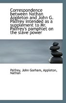 Correspondence Between Nathan Appleton and John G. Palfrey Intended as a Supplement to Mr. Palfrey's